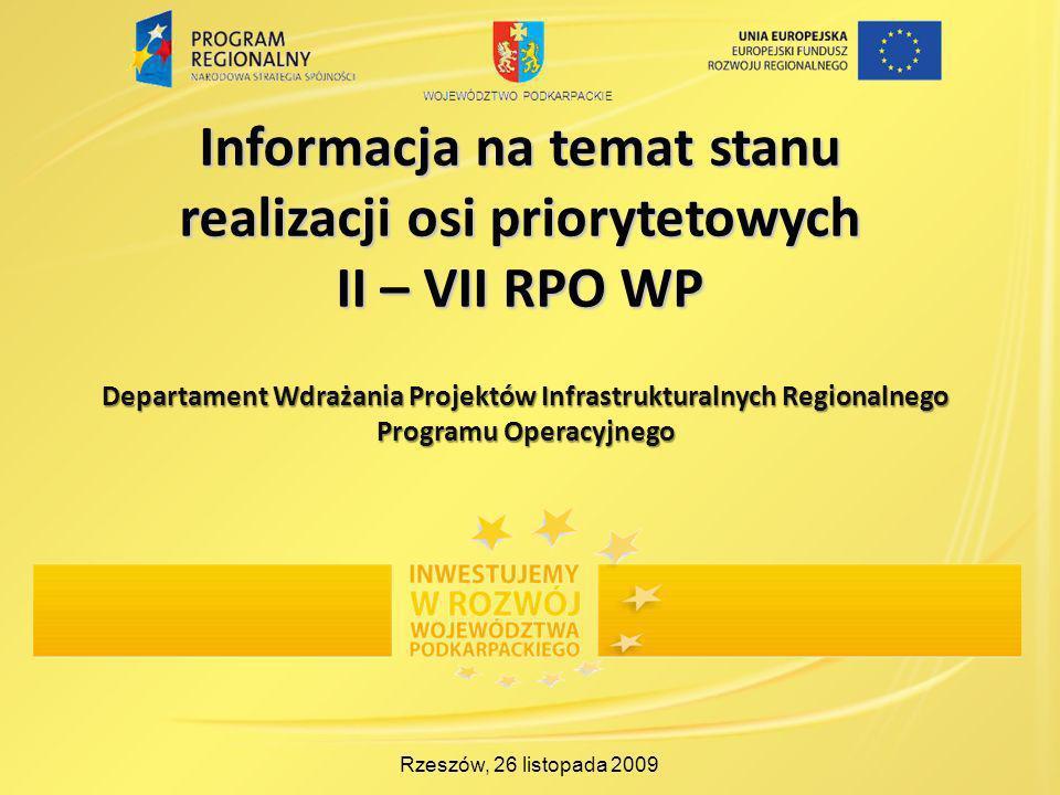 Informacja na temat stanu realizacji osi priorytetowych II – VII RPO WP Rzeszów, 26 listopada 2009 Departament Wdrażania Projektów Infrastrukturalnych Regionalnego Programu Operacyjnego