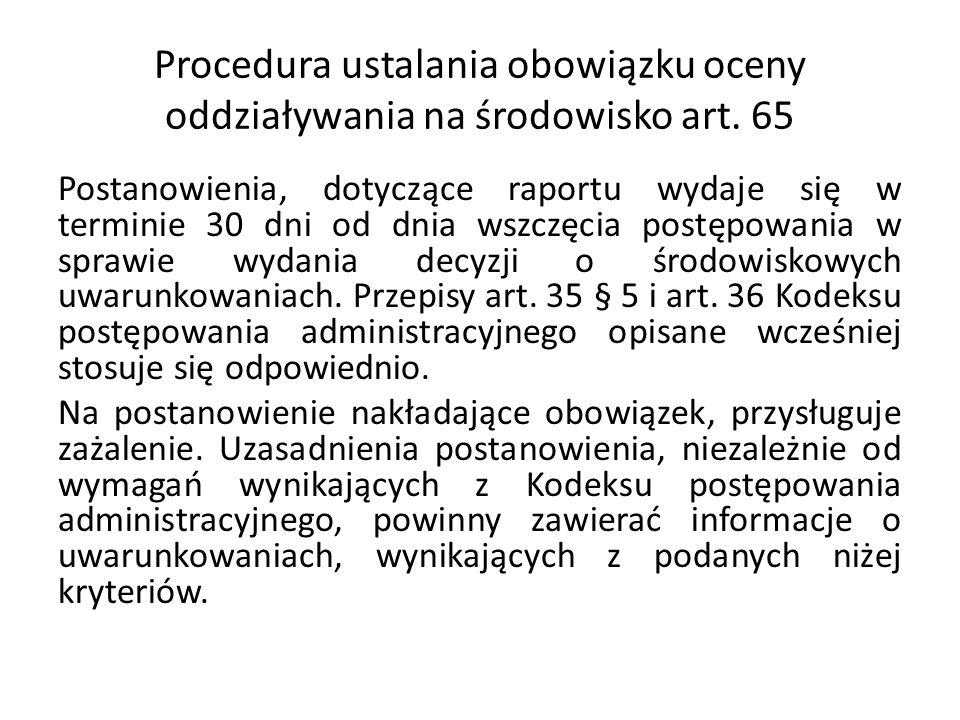 Procedura ustalania obowiązku oceny oddziaływania na środowisko art. 65 Postanowienia, dotyczące raportu wydaje się w terminie 30 dni od dnia wszczęci