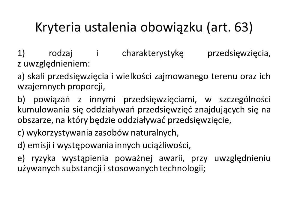 Kryteria ustalenia obowiązku (art. 63) 1) rodzaj i charakterystykę przedsięwzięcia, z uwzględnieniem: a) skali przedsięwzięcia i wielkości zajmowanego