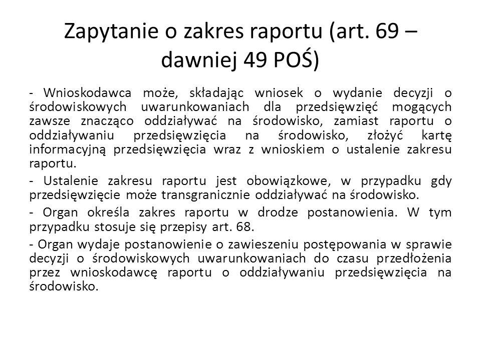 Zapytanie o zakres raportu (art. 69 – dawniej 49 POŚ) - Wnioskodawca może, składając wniosek o wydanie decyzji o środowiskowych uwarunkowaniach dla pr