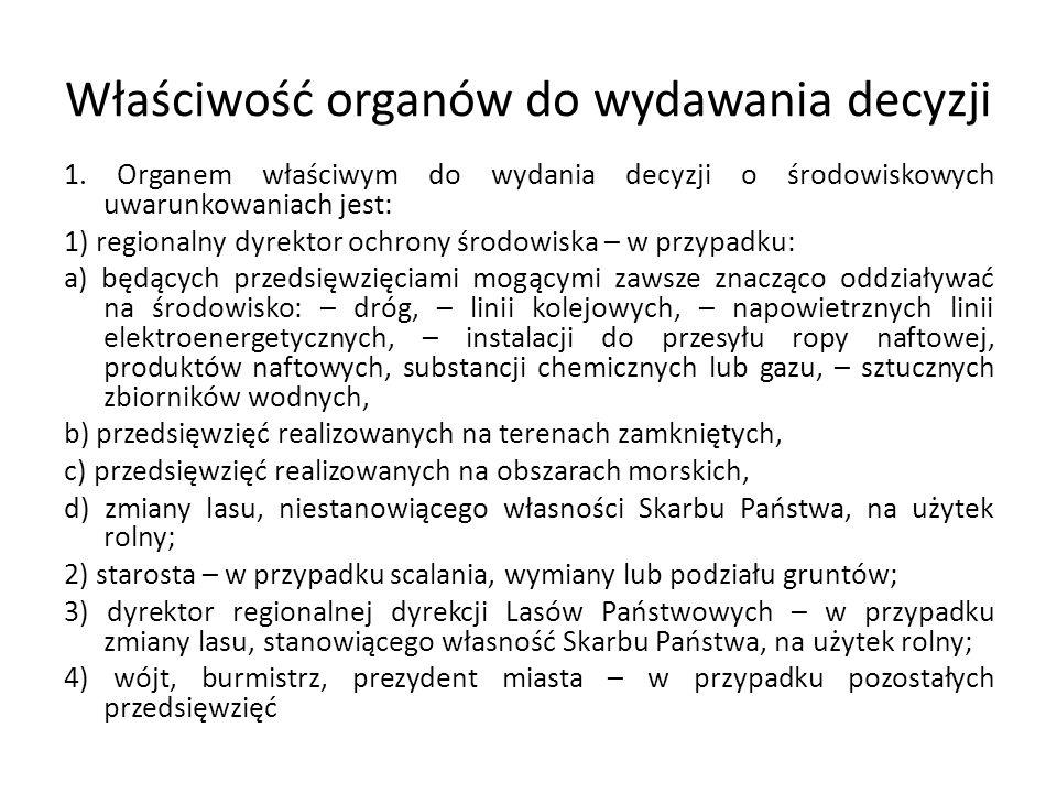 Właściwość organów do wydawania decyzji 1. Organem właściwym do wydania decyzji o środowiskowych uwarunkowaniach jest: 1) regionalny dyrektor ochrony