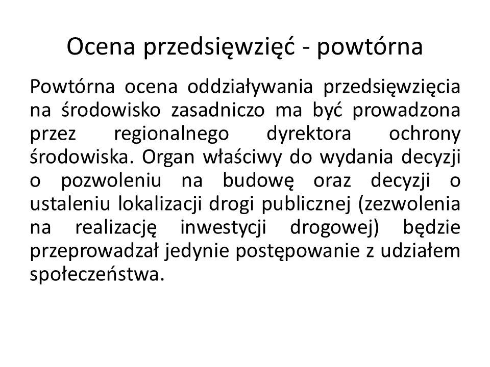 Ocena przedsięwzięć - powtórna Powtórna ocena oddziaływania przedsięwzięcia na środowisko zasadniczo ma być prowadzona przez regionalnego dyrektora oc