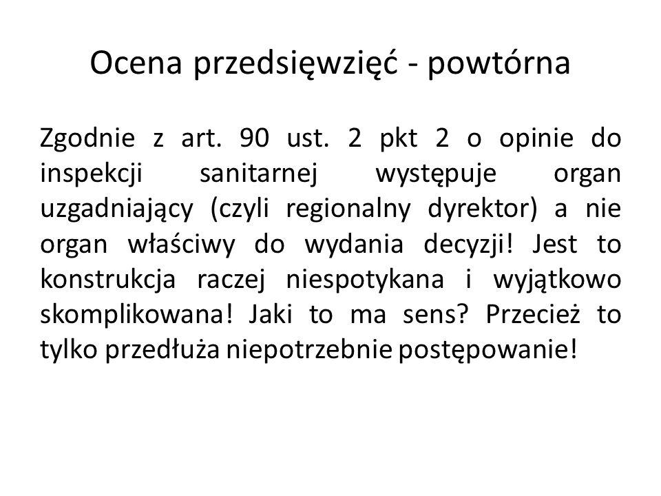 Ocena przedsięwzięć - powtórna Zgodnie z art. 90 ust. 2 pkt 2 o opinie do inspekcji sanitarnej występuje organ uzgadniający (czyli regionalny dyrektor