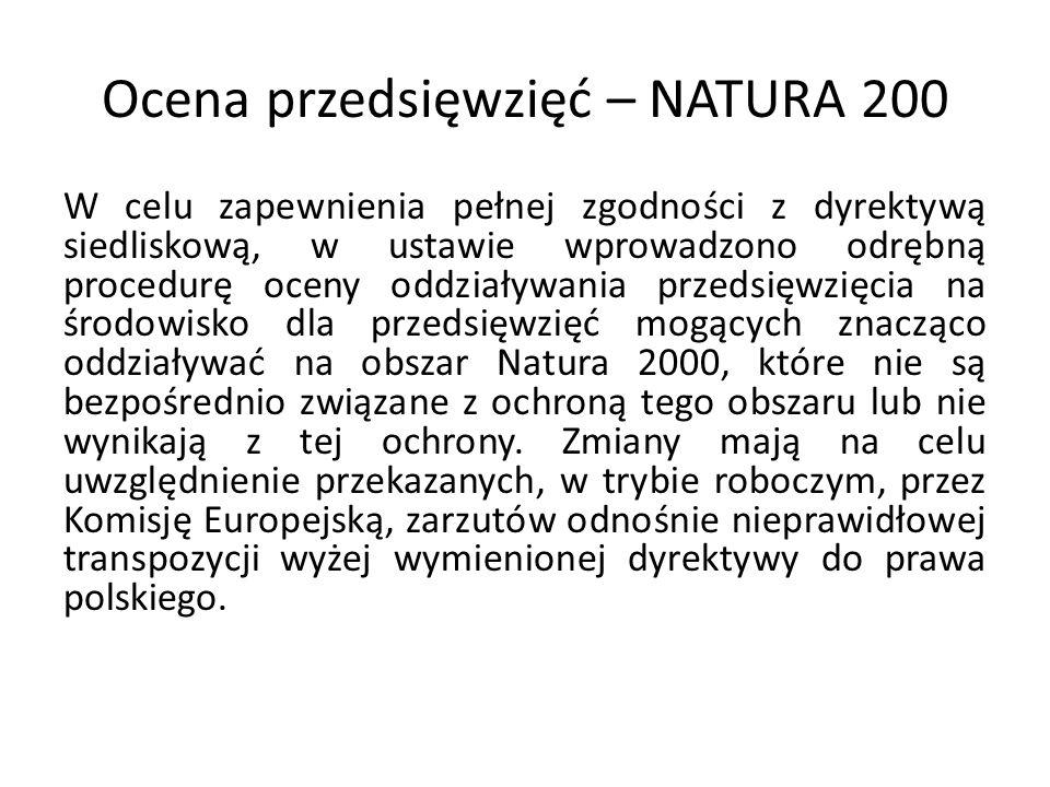 Ocena przedsięwzięć – NATURA 200 W celu zapewnienia pełnej zgodności z dyrektywą siedliskową, w ustawie wprowadzono odrębną procedurę oceny oddziaływa