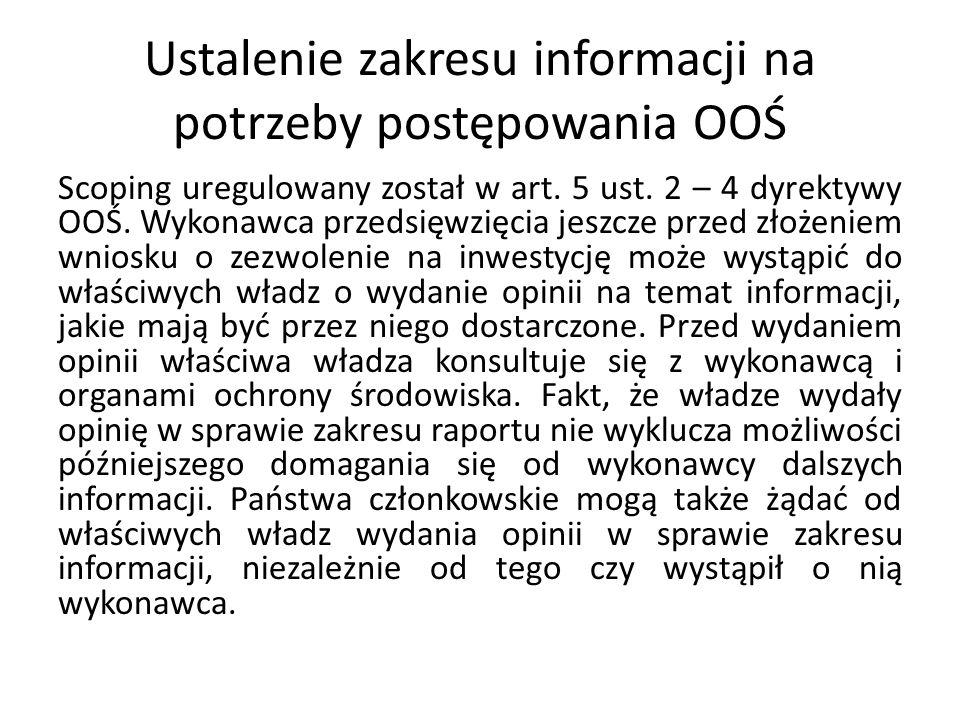 Ustalenie zakresu informacji na potrzeby postępowania OOŚ Scoping uregulowany został w art. 5 ust. 2 – 4 dyrektywy OOŚ. Wykonawca przedsięwzięcia jesz