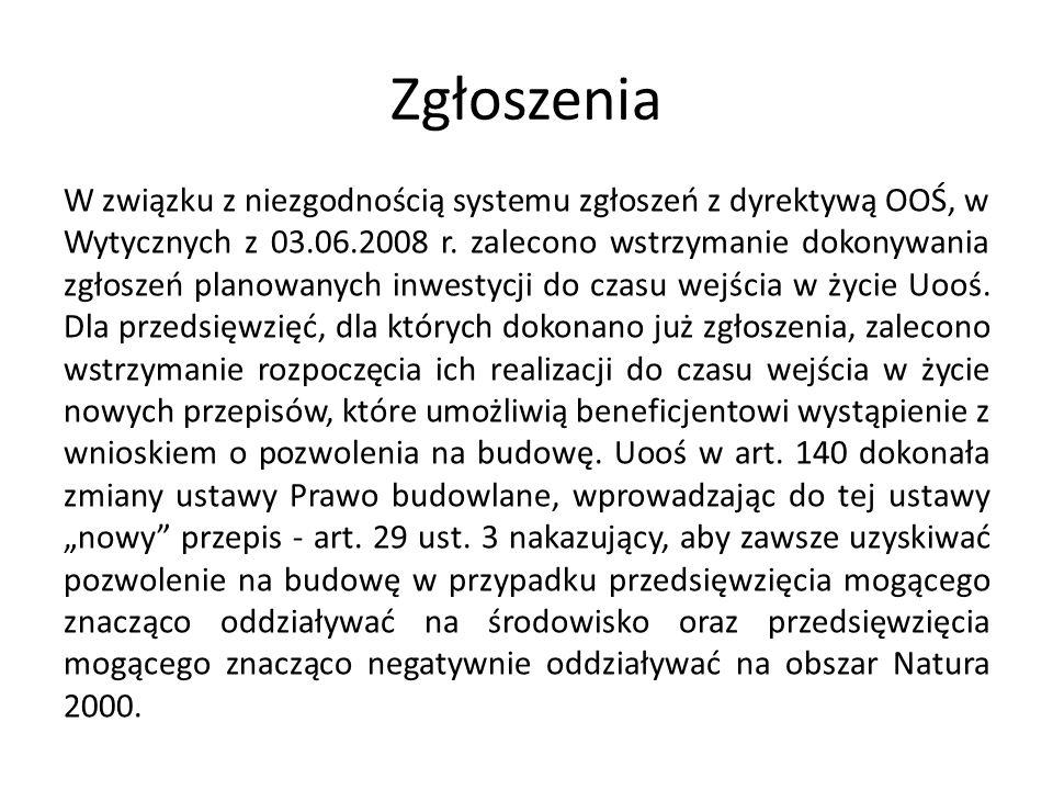 Zgłoszenia W związku z niezgodnością systemu zgłoszeń z dyrektywą OOŚ, w Wytycznych z 03.06.2008 r. zalecono wstrzymanie dokonywania zgłoszeń planowan