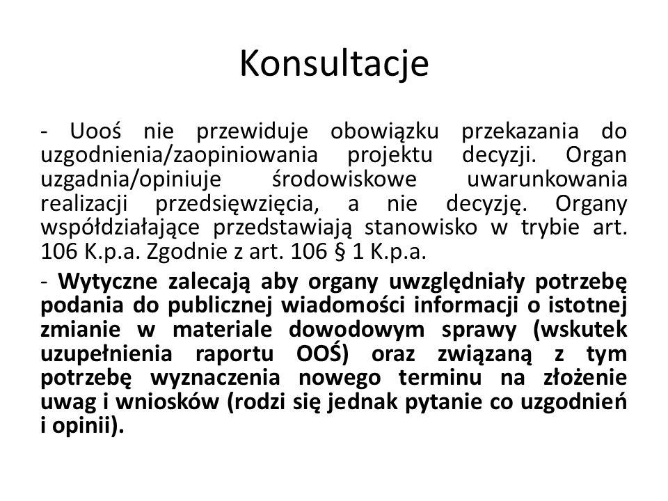 Konsultacje - Uooś nie przewiduje obowiązku przekazania do uzgodnienia/zaopiniowania projektu decyzji. Organ uzgadnia/opiniuje środowiskowe uwarunkowa
