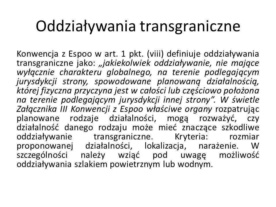 Oddziaływania transgraniczne Konwencja z Espoo w art. 1 pkt. (viii) definiuje oddziaływania transgraniczne jako: jakiekolwiek oddziaływanie, nie mając