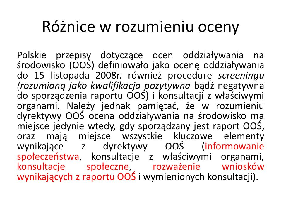 Różnice w rozumieniu oceny Polskie przepisy dotyczące ocen oddziaływania na środowisko (OOŚ) definiowało jako ocenę oddziaływania do 15 listopada 2008