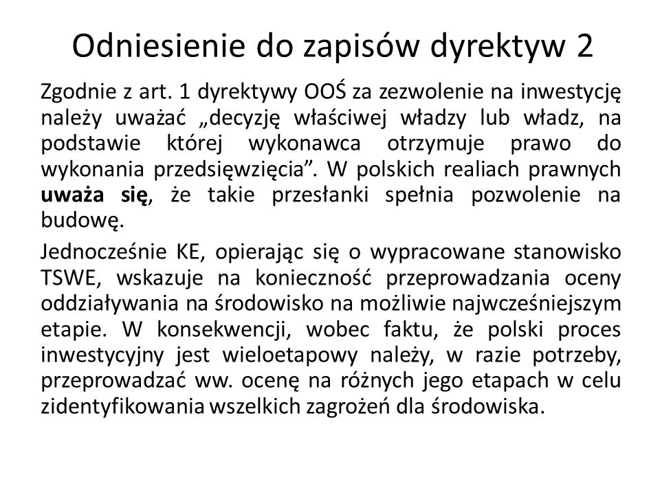 Odniesienie do zapisów dyrektyw 2 Zgodnie z art. 1 dyrektywy OOŚ za zezwolenie na inwestycję należy uważać decyzję właściwej władzy lub władz, na pods