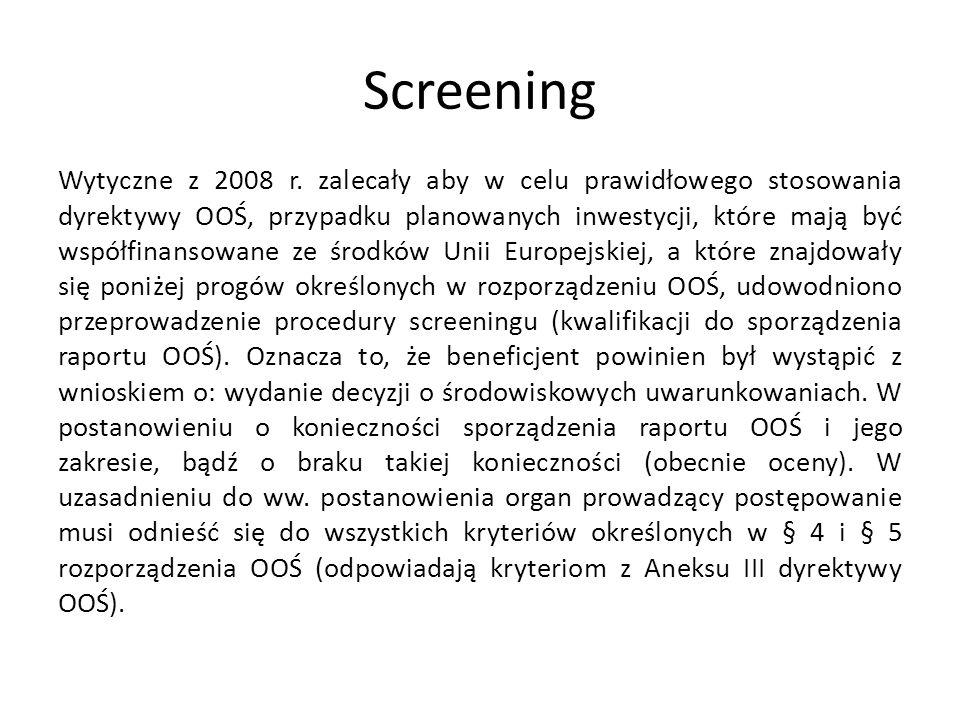 Screening Wytyczne z 2008 r. zalecały aby w celu prawidłowego stosowania dyrektywy OOŚ, przypadku planowanych inwestycji, które mają być współfinansow