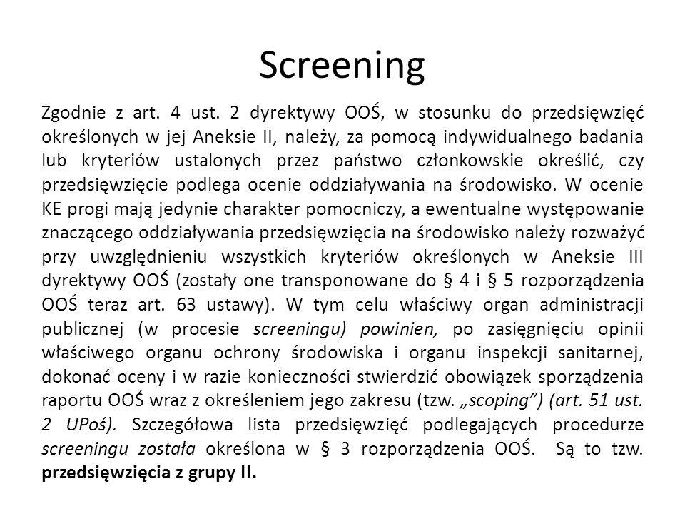 Screening Zgodnie z art. 4 ust. 2 dyrektywy OOŚ, w stosunku do przedsięwzięć określonych w jej Aneksie II, należy, za pomocą indywidualnego badania lu