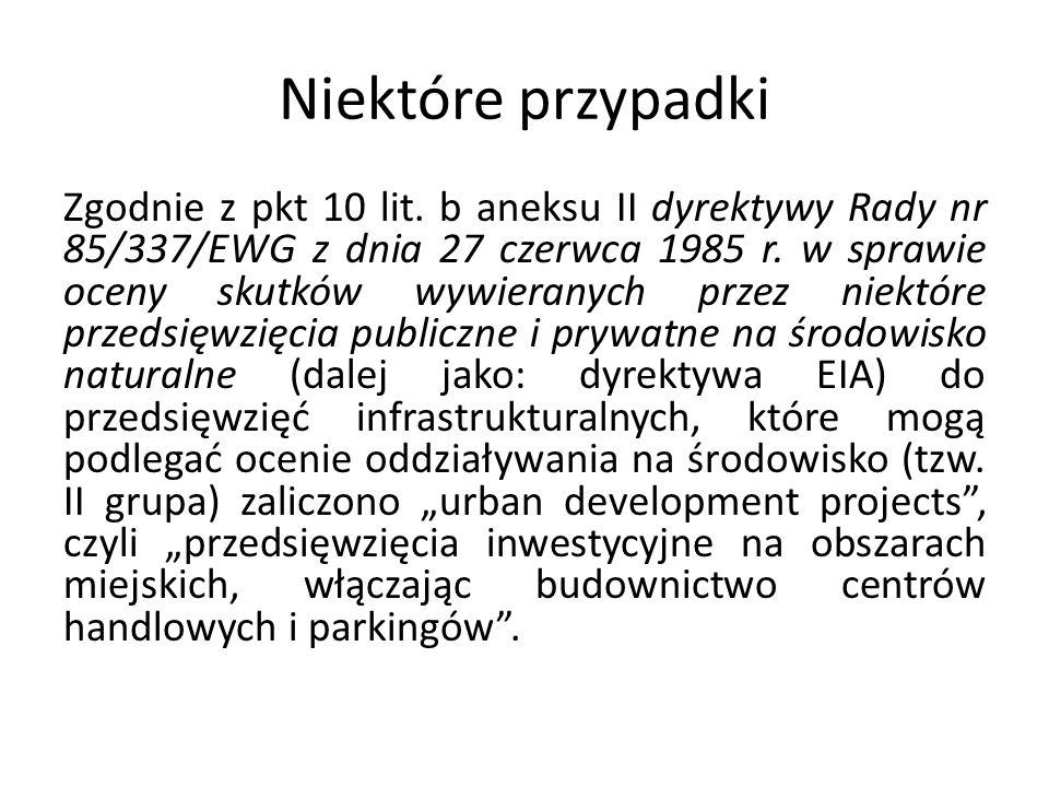 Niektóre przypadki Zgodnie z pkt 10 lit. b aneksu II dyrektywy Rady nr 85/337/EWG z dnia 27 czerwca 1985 r. w sprawie oceny skutków wywieranych przez