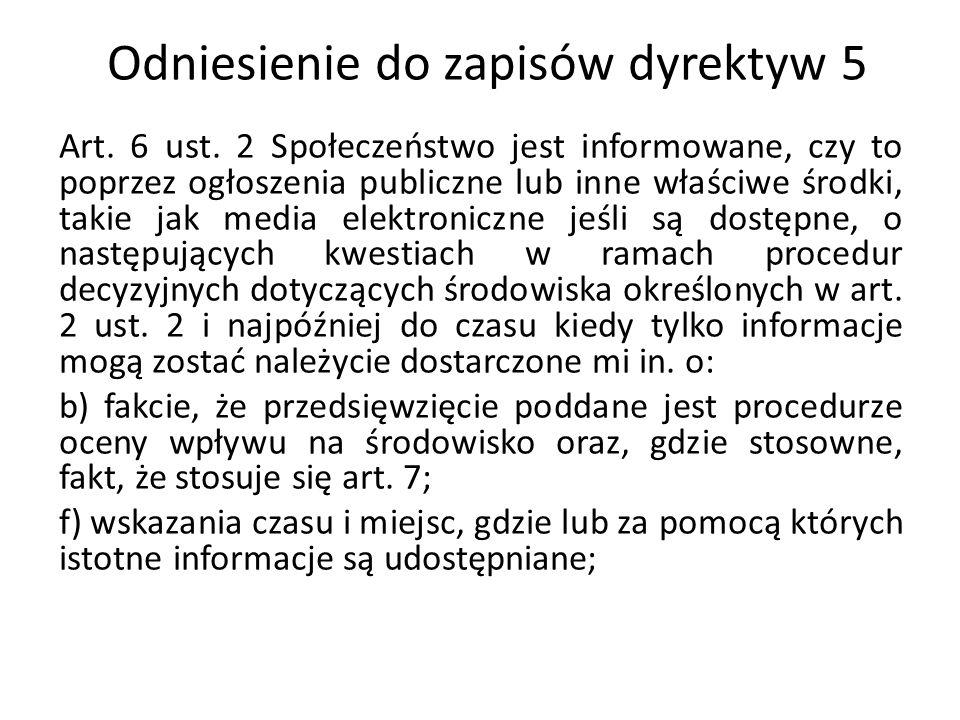 Odniesienie do zapisów dyrektyw 5 Art. 6 ust. 2 Społeczeństwo jest informowane, czy to poprzez ogłoszenia publiczne lub inne właściwe środki, takie ja