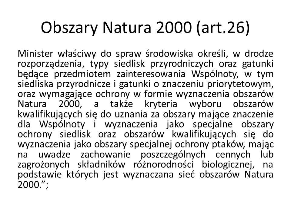 Obszary Natura 2000 (art.26) Minister właściwy do spraw środowiska określi, w drodze rozporządzenia, typy siedlisk przyrodniczych oraz gatunki będące