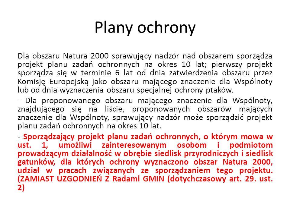 Plany ochrony Dla obszaru Natura 2000 sprawujący nadzór nad obszarem sporządza projekt planu zadań ochronnych na okres 10 lat; pierwszy projekt sporzą