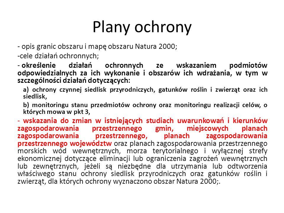 Plany ochrony - opis granic obszaru i mapę obszaru Natura 2000; -cele działań ochronnych; - określenie działań ochronnych ze wskazaniem podmiotów odpo