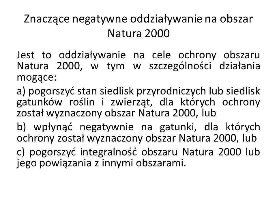 Znaczące negatywne oddziaływanie na obszar Natura 2000 Jest to oddziaływanie na cele ochrony obszaru Natura 2000, w tym w szczególności działania mogą