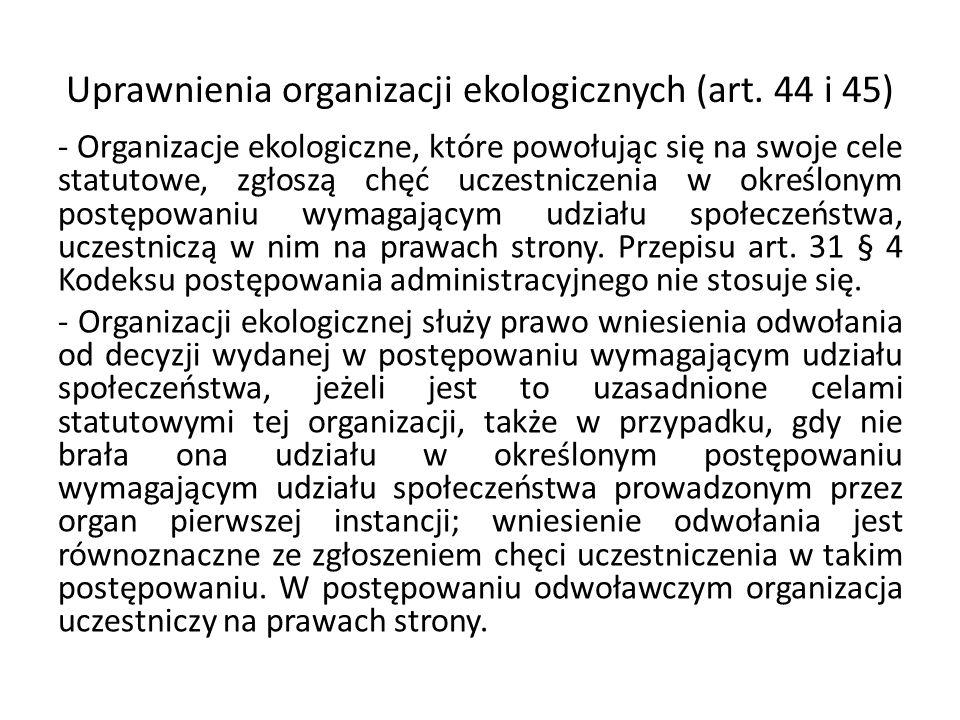 Uprawnienia organizacji ekologicznych (art. 44 i 45) - Organizacje ekologiczne, które powołując się na swoje cele statutowe, zgłoszą chęć uczestniczen
