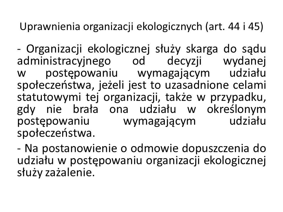 Uprawnienia organizacji ekologicznych (art. 44 i 45) - Organizacji ekologicznej służy skarga do sądu administracyjnego od decyzji wydanej w postępowan