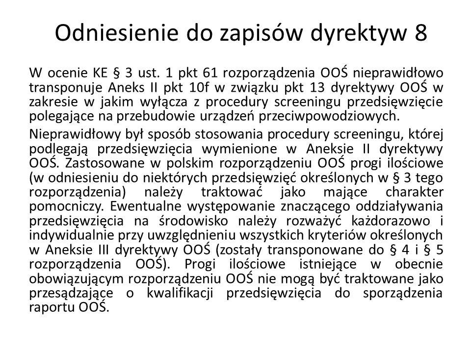 Odniesienie do zapisów dyrektyw 8 W ocenie KE § 3 ust. 1 pkt 61 rozporządzenia OOŚ nieprawidłowo transponuje Aneks II pkt 10f w związku pkt 13 dyrekty