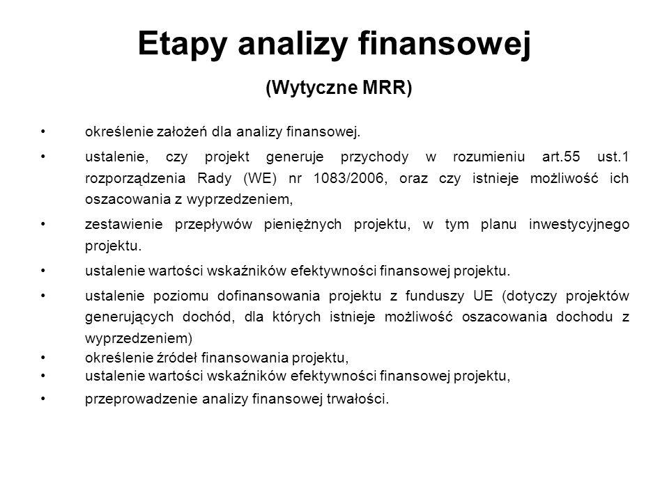 Etapy analizy finansowej (Wytyczne MRR) określenie założeń dla analizy finansowej. ustalenie, czy projekt generuje przychody w rozumieniu art.55 ust.1