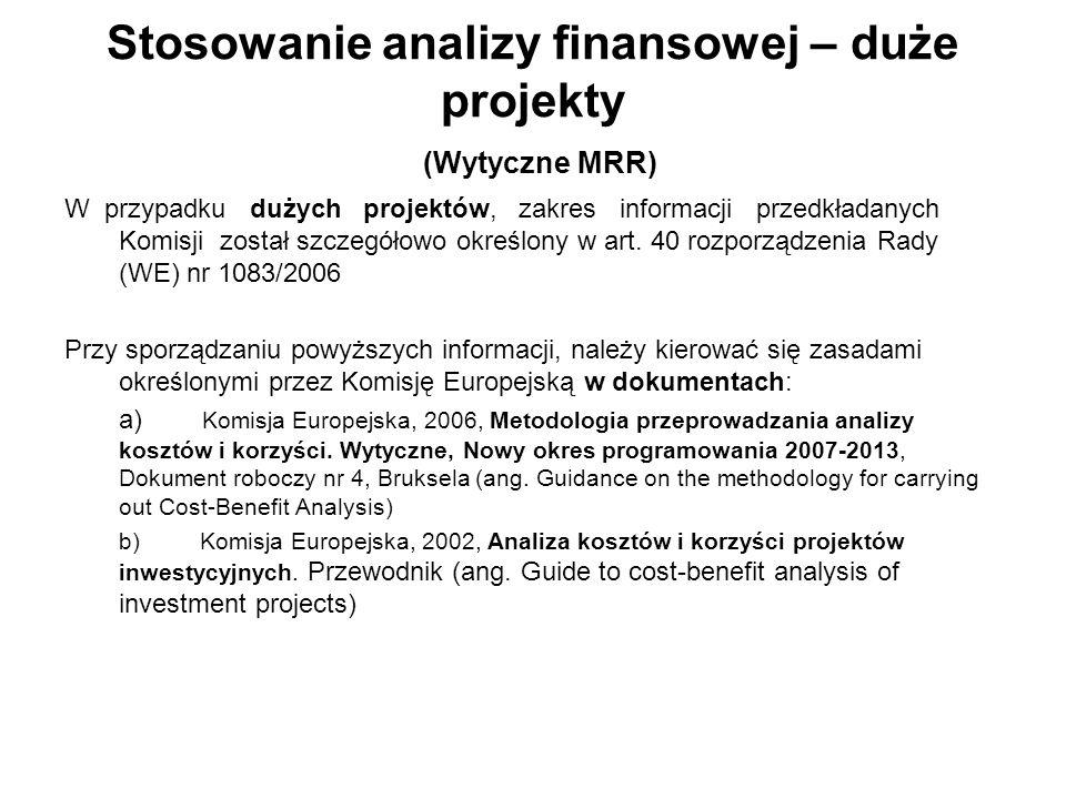 Stosowanie analizy finansowej – duże projekty (Wytyczne MRR) W przypadku dużych projektów, zakres informacji przedkładanych Komisji został szczegółowo