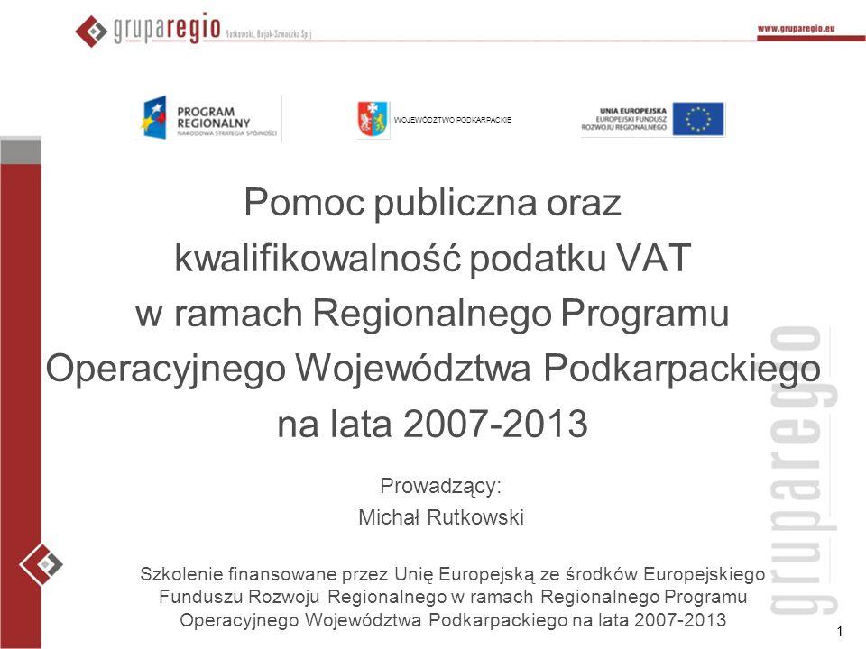 1 Pomoc publiczna oraz kwalifikowalność podatku VAT w ramach Regionalnego Programu Operacyjnego Województwa Podkarpackiego na lata 2007-2013 Prowadząc