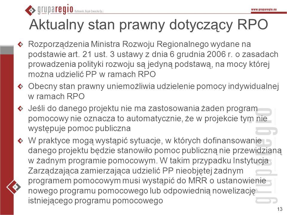 13 Aktualny stan prawny dotyczący RPO Rozporządzenia Ministra Rozwoju Regionalnego wydane na podstawie art. 21 ust. 3 ustawy z dnia 6 grudnia 2006 r.