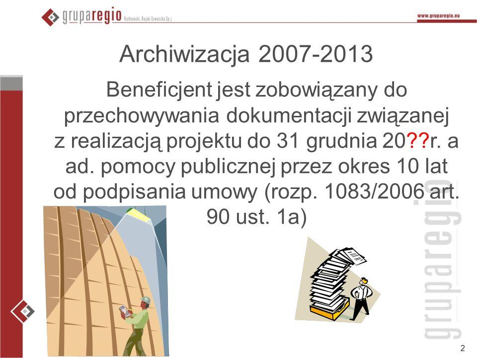 2 Archiwizacja 2007-2013 Beneficjent jest zobowiązany do przechowywania dokumentacji związanej z realizacją projektu do 31 grudnia 20??r. a ad. pomocy