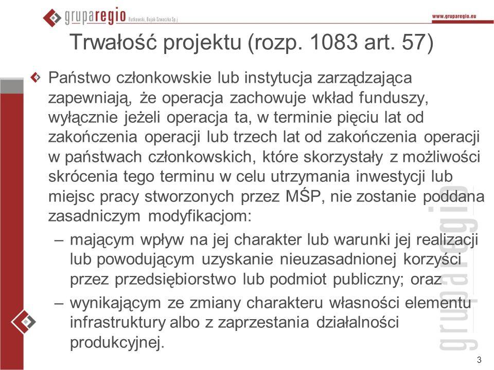 3 Trwałość projektu (rozp. 1083 art. 57) Państwo członkowskie lub instytucja zarządzająca zapewniają, że operacja zachowuje wkład funduszy, wyłącznie