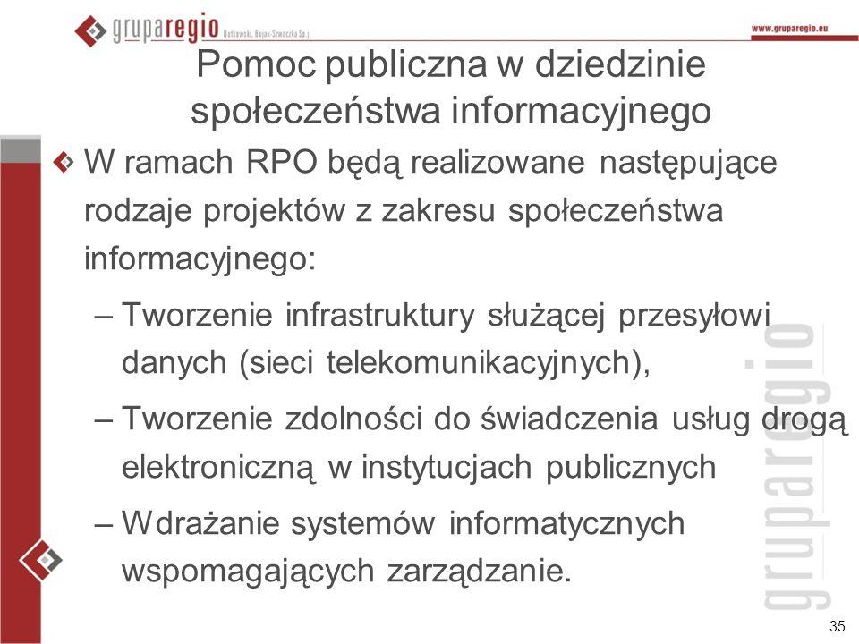 35 Pomoc publiczna w dziedzinie społeczeństwa informacyjnego W ramach RPO będą realizowane następujące rodzaje projektów z zakresu społeczeństwa infor