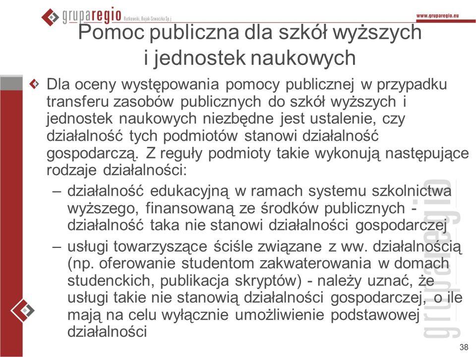 38 Pomoc publiczna dla szkół wyższych i jednostek naukowych Dla oceny występowania pomocy publicznej w przypadku transferu zasobów publicznych do szkó