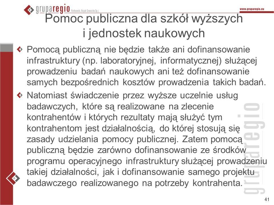 41 Pomoc publiczna dla szkół wyższych i jednostek naukowych Pomocą publiczną nie będzie także ani dofinansowanie infrastruktury (np. laboratoryjnej, i
