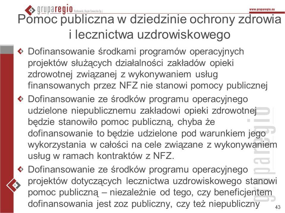 43 Pomoc publiczna w dziedzinie ochrony zdrowia i lecznictwa uzdrowiskowego Dofinansowanie środkami programów operacyjnych projektów służących działal