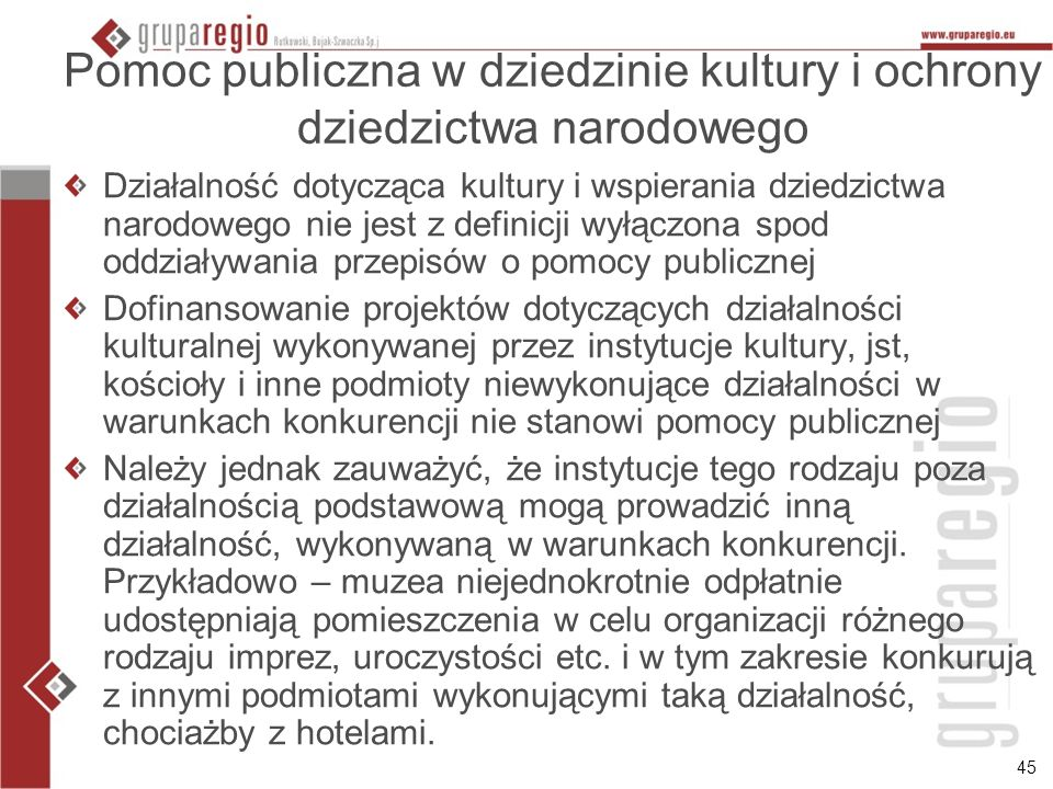 45 Pomoc publiczna w dziedzinie kultury i ochrony dziedzictwa narodowego Działalność dotycząca kultury i wspierania dziedzictwa narodowego nie jest z