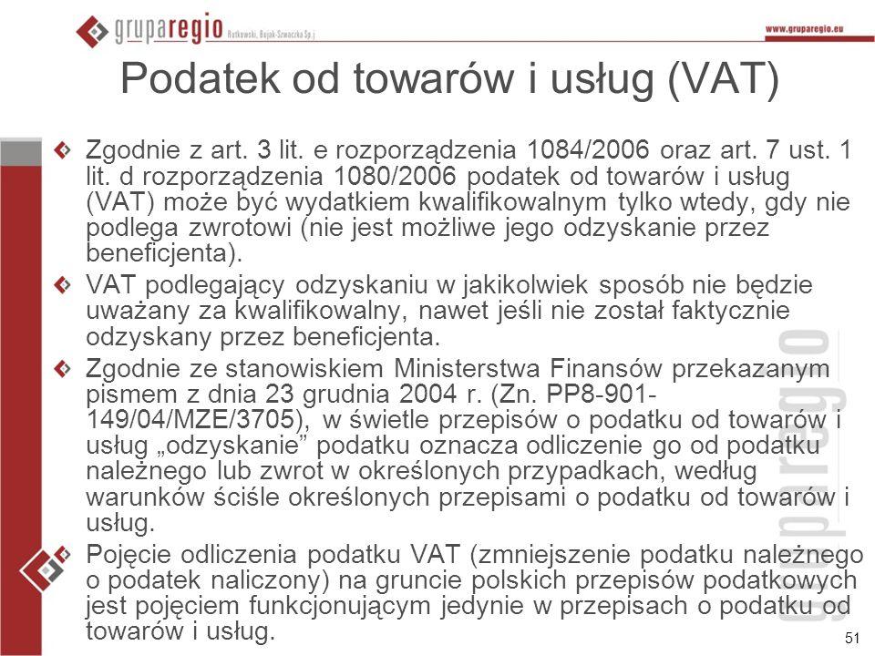 51 Podatek od towarów i usług (VAT) Zgodnie z art. 3 lit. e rozporządzenia 1084/2006 oraz art. 7 ust. 1 lit. d rozporządzenia 1080/2006 podatek od tow