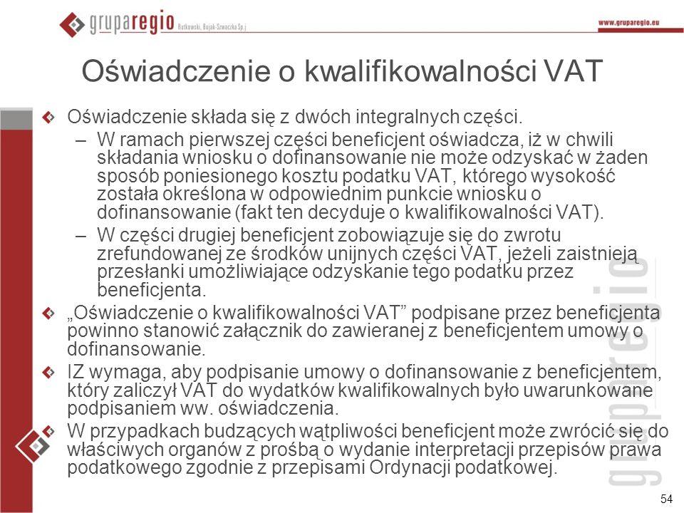 54 Oświadczenie o kwalifikowalności VAT Oświadczenie składa się z dwóch integralnych części. –W ramach pierwszej części beneficjent oświadcza, iż w ch