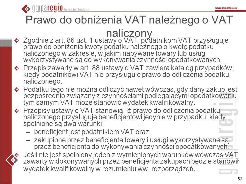 56 Prawo do obniżenia VAT należnego o VAT naliczony Zgodnie z art. 86 ust. 1 ustawy o VAT, podatnikom VAT przysługuje prawo do obniżenia kwoty podatku