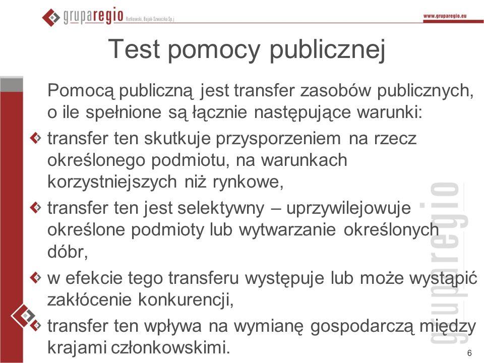 6 Test pomocy publicznej Pomocą publiczną jest transfer zasobów publicznych, o ile spełnione są łącznie następujące warunki: transfer ten skutkuje prz