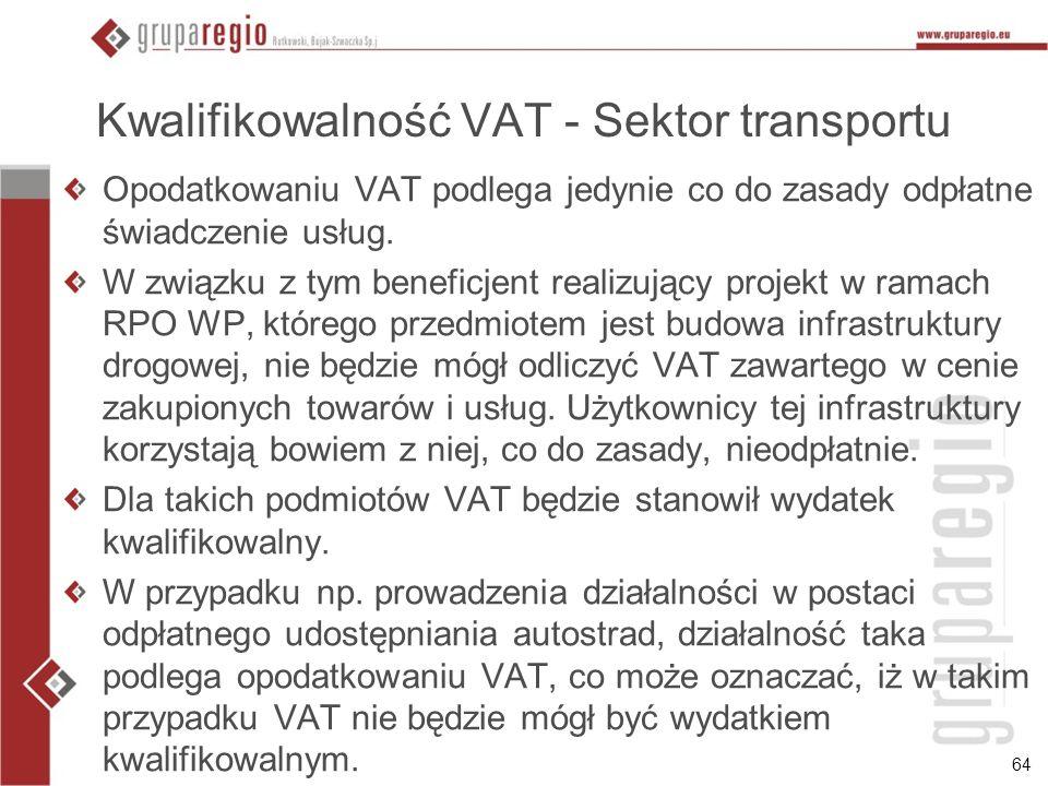 64 Kwalifikowalność VAT - Sektor transportu Opodatkowaniu VAT podlega jedynie co do zasady odpłatne świadczenie usług. W związku z tym beneficjent rea