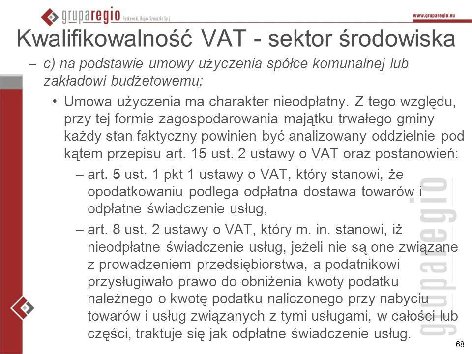 68 Kwalifikowalność VAT - sektor środowiska –c) na podstawie umowy użyczenia spółce komunalnej lub zakładowi budżetowemu; Umowa użyczenia ma charakter