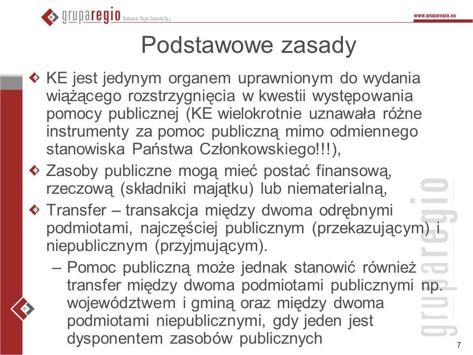 7 Podstawowe zasady KE jest jedynym organem uprawnionym do wydania wiążącego rozstrzygnięcia w kwestii występowania pomocy publicznej (KE wielokrotnie