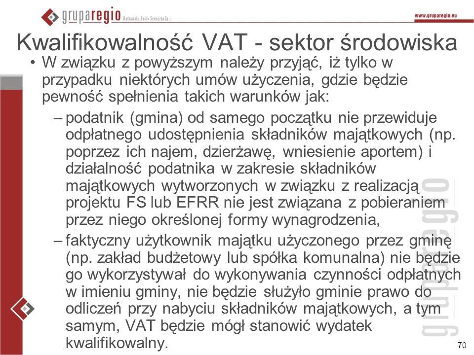 70 Kwalifikowalność VAT - sektor środowiska W związku z powyższym należy przyjąć, iż tylko w przypadku niektórych umów użyczenia, gdzie będzie pewność