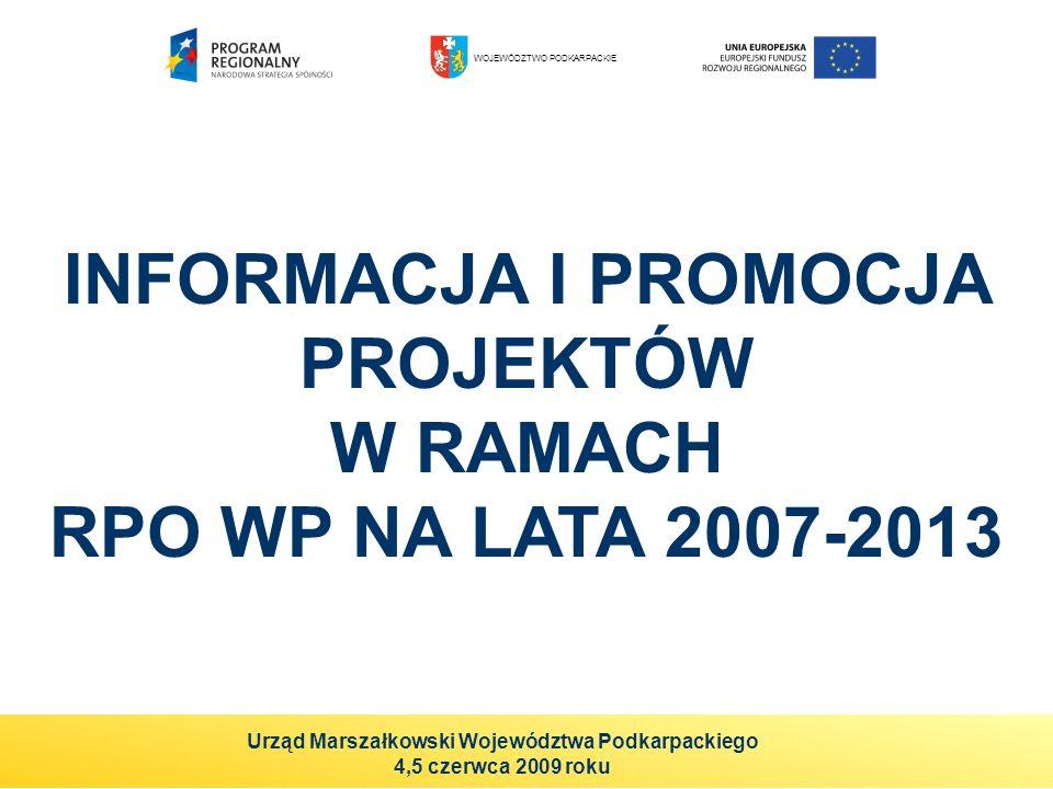INFORMACJA I PROMOCJA PROJEKTÓW W RAMACH RPO WP NA LATA 2007-2013 WOJEWÓDZTWO PODKARPACKIE Urząd Marszałkowski Województwa Podkarpackiego 4,5 czerwca