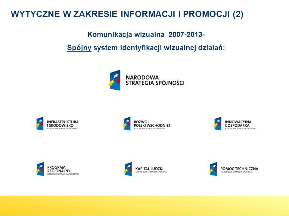 Komunikacja wizualna 2007-2013- Spójny system identyfikacji wizualnej działań: WYTYCZNE W ZAKRESIE INFORMACJI I PROMOCJI (2)