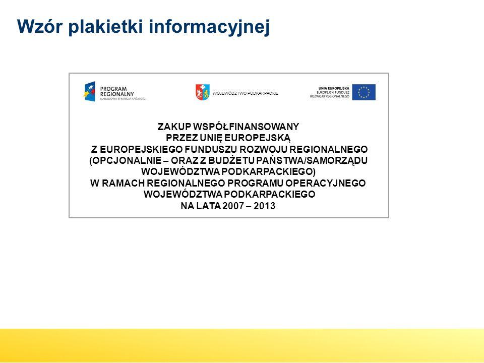 Wzór plakietki informacyjnej WOJEWÓDZTWO PODKARPACKIE ZAKUP WSPÓŁFINANSOWANY ZAKUP WSPÓŁFINANSOWANY PRZEZ UNIĘ EUROPEJSKĄ Z EUROPEJSKIEGO FUNDUSZU ROZ