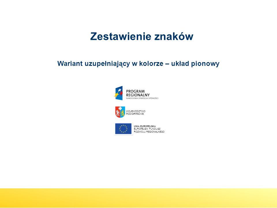 Wariant uzupełniający w kolorze – układ pionowy WOJEWÓDZTWO PODKARPACKIE UNIA EUROPEJSKA EUROPEJSKI FUNDUSZ ROZWOJU REGIONALNEGO Zestawienie znaków