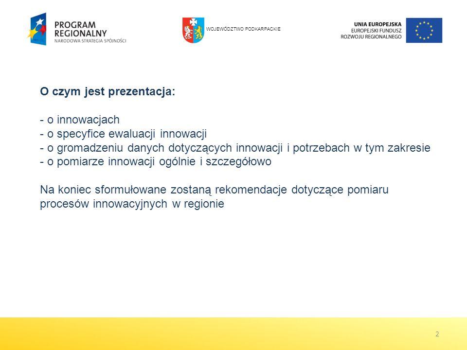 2 O czym jest prezentacja: - o innowacjach - o specyfice ewaluacji innowacji - o gromadzeniu danych dotyczących innowacji i potrzebach w tym zakresie
