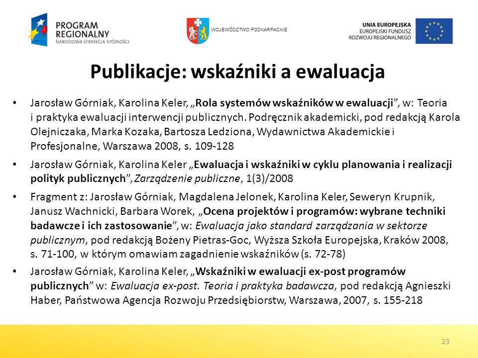 Publikacje: wskaźniki a ewaluacja Jarosław Górniak, Karolina Keler, Rola systemów wskaźników w ewaluacji, w: Teoria i praktyka ewaluacji interwencji p